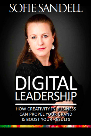 Digital Leadership: How Creativity in Business Can Propel Your Brand and Boost Your Results by Sofie Sandell