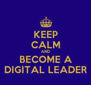Keep Calm and Become a Digital Leader